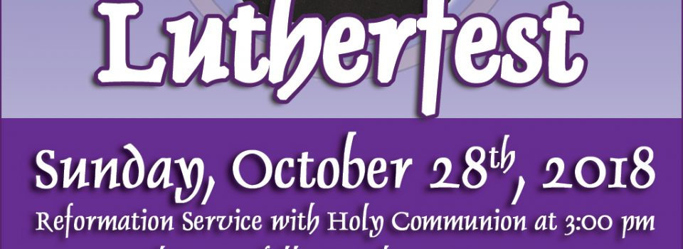 Lutherfest 2018, Sunday, October 28, 2018 - Reformation Servvice at 3 pm with Potluck Dinner At 5 pm.